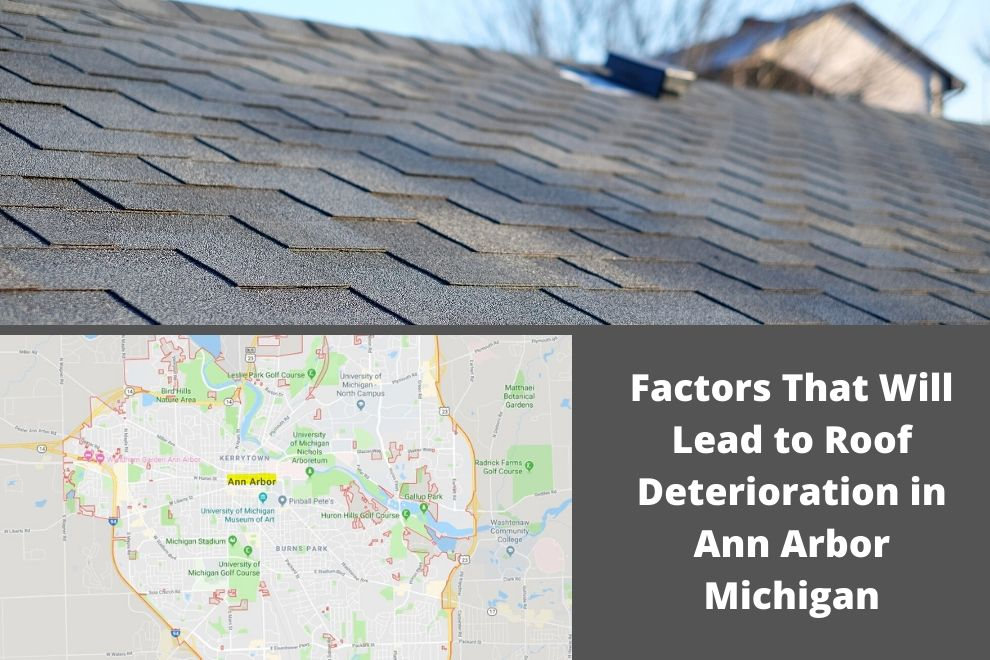 Factors That Will Lead to Roof Deterioration in Ann Arbor Michigan